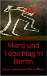 Mord und Totschlag in Berlin - Neue spektakuläre Kriminalfälle