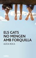 Alicia Roca Orta: Els gats no mengen amb forquilla