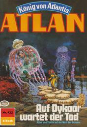 """Atlan 422: Auf Dykoor wartet der Tod - Atlan-Zyklus """"König von Atlantis"""""""