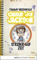 Tommy Greenwald: Charlie Joe Jackson - Streber auf Zeit ★★★
