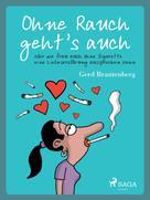 Gerd Mjøen Brantenberg: Ohne Rauch geht's auch oder wie frau auch ohne Zigarette eine Liebeserklärung aussprechen kann ★★★★