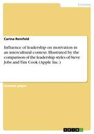 Carina Reinfeld: Influence of leadership on motivation in an intercultural context. Illustrated by the comparison of the leadership styles of Steve Jobs and Tim Cook (Apple Inc.)