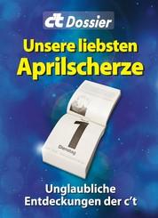 c't Dossier: Unsere liebsten Aprilscherze - Unglaubliche Entdeckungen der c't