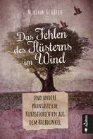Miriam Schäfer: Das Fehlen des Flüsterns im Wind … und andere phantastische Kurzgeschichten aus dem Halbdunkel ★★★★
