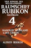 Manfred Weinland: Großband Raumschiff Rubikon 4 - Vier Romane der Weltraumserie