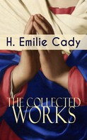 H. Emilie Cady: The Collected Works of H. Emilie Cady
