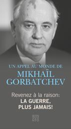 Revenez à la raison - La guerre, plus jamais! - Un Appel au monde de Mikhaïl Gorbatchev