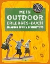 Mein Outdoor-Erlebnisbuch - Spannung, Spiele und geheime Tipps
