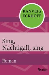 Sing, Nachtigall, sing - Roman