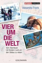 Vier um die Welt - Vom Abenteuer, mit Kindern rund um den Globus zu reisen