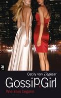 Cecily von Ziegesar: Gossip Girl - Wie alles begann ★★★