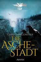 Christian Günther: FAAR - Das versinkende Königreich: Die Aschestadt (Band 1) ★★