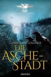 FAAR - Das versinkende Königreich: Die Aschestadt (Band 1) - Fantasyroman