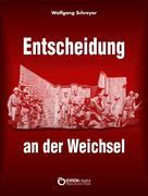 Wolfgang Schreyer: Entscheidung an der Weichsel