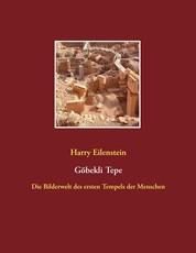 Göbekli Tepe - Die Bilderwelt des ersten Tempels der Menschen