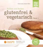 glutenfrei und vegetarisch - Band 1, Kochen und Backen