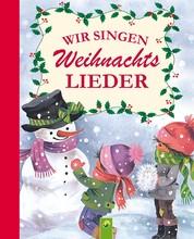 Wir singen Weihnachtslieder - Die schönsten Lieder zum Singen an Weihnachten (mit Noten)
