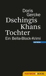 Dschingis Khans Tochter - Ein Bella-Block-Krimi