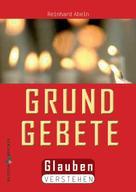 Reinhard Abeln: Die Grundgebete ★★★★