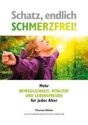 Schatz, endlich schmerzfrei - Mehr Beweglichkeit, Vitalität und Lebensfreude für jedes Alter