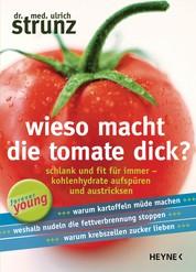 Wieso macht die Tomate dick? - Schlank und fit für immer - Kohlenhydrate aufspüren und austricksen -