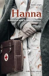 Hanna - Kriegsjahre einer Krankenschwester