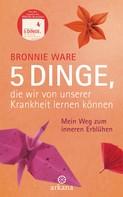 Bronnie Ware: 5 Dinge, die wir von unserer Krankheit lernen können ★★★★