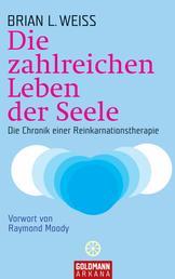 Die zahlreichen Leben der Seele - Die Chronik einer Reinkarnationstherapie