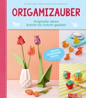 Origamizauber - Originelle Ideen Schritt für Schritt gefaltet - Die neuesten Faltkreationen exklusiv in einem Band