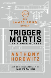 James Bond: Trigger Mortis - Der Finger Gottes - Mit Originalmaterial von Ian Fleming