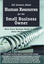 365 Answers About Human Resources for the Small Business Owner - What Every Manager Needs to Know About Work Place Law