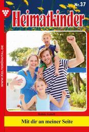 Heimatkinder 37 – Heimatroman - Mit dir an meiner Seite