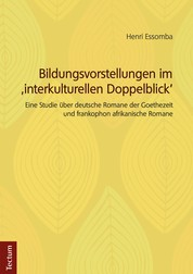 Bildungsvorstellungen im 'interkulturellen Doppelblick' - Eine Studie über deutsche Romane der Goethezeit und frankophon afrikanische Romane