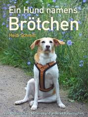 Ein Hund namens Brötchen - Von Mitmenschen, Mittieren und anderen Katastrophen.