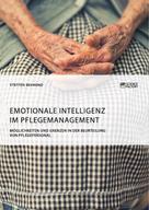 Steffen Behrend: Emotionale Intelligenz im Pflegemanagement. Möglichkeiten und Grenzen in der Beurteilung von Pflegepersonal