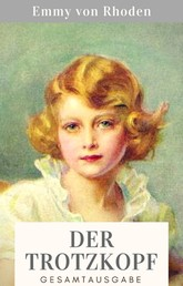 Der Trotzkopf - Gesamtausgabe aller vier Bände - Der Trotzkopf, Trotzkopfs Brautzeit, Aus Trotzkopfs Ehe, Trotzkopf als Großmutter