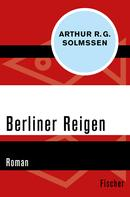 Arthur R. G. Solmssen: Berliner Reigen