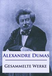 Alexandre Dumas - Gesammelte Werke - Der Graf von Monte Christo, Die drei Musketiere, Der Frauenkrieg, Lady Hamilton u. v. m.