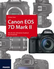 Kamerabuch Canon EOS 7D Mark II - Alles für den ultimativen Ausdruck Ihrer Kreativität