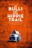 Heiko P. Wacker: Im Bulli auf dem Hippie-Trail