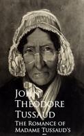 John Theodore Tussaud: The Romance of Madame Tussaud's