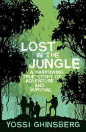 Lost in the Jungle - A Harrowing True Story of Adventure and Survival