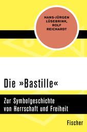 Die »Bastille« - Zur Symbolgeschichte von Herrschaft und Freiheit