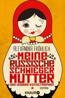 Alexandra Fröhlich: Meine russische Schwiegermutter und andere Katastrophen ★★★★