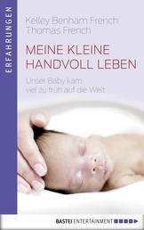 Meine kleine Handvoll Leben - Unser Baby kam viel zu früh auf die Welt
