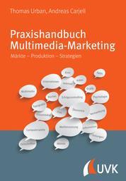 Praxishandbuch Multimedia Marketing - Märkte – Produktion – Strategien