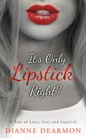 Dianne Dearmon: It's Only Lipstick, Right?