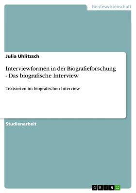 Interviewformen in der Biografieforschung - Das biografische Interview