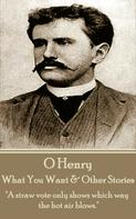 O Henry: What You Want & Other Stories