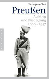 Preußen - Aufstieg und Niedergang - 1600–1947